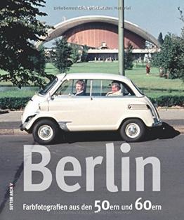 Berlin. Farbfotografien aus den 50ern und 60ern: Bildband mit privaten Farbdias zeigt Berliner Leben zwischen Rosinenbombern und Stalinallee, ... Bilder aus der Frontstadt des Kalten Krieges - 1