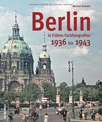 Berlin in alten Farbfotografien 1936 bis 1943: Bildband mit einzigartigen privaten Farbdias, die einen ganz neuen Eindruck von der Pracht des alten ... von Familienausflügen (Archivbilder) - 1