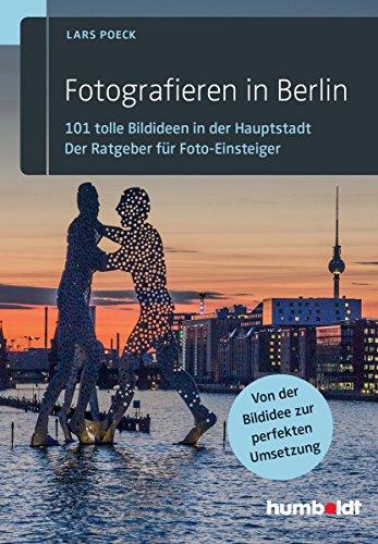 Fotografieren in Berlin: 101 tolle Bildideen in der Hauptstadt. Der Ratgeber für Foto-Einsteiger - 1